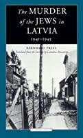 The Murder of the Jews in Latvia, 1941-1945 (Jewish Lives)