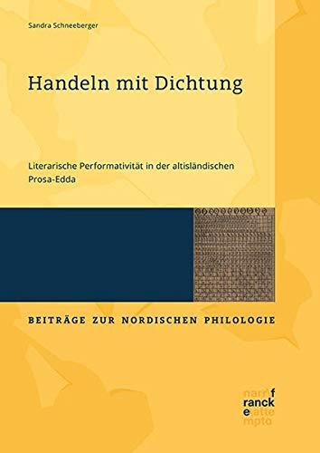 Handeln mit Dichtung: Literarische Performativität in der altisländischen Prosa-Edda (Beiträge zur nordischen Philologie)