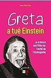 Greta a tué Einstein - La science sacrifiée sur l'autel de l'écologisme