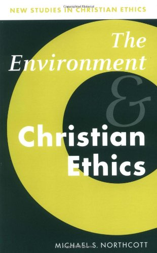 Environment and Christian Ethics (New Studies in Christian Ethics)