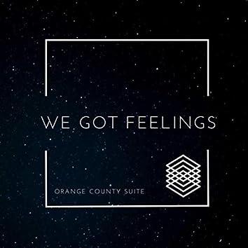We Got Feelings