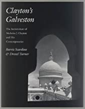 Clayton's Galveston: The Architecture of Nicholas J. Clayton and His Contemporaries (Sara and John Lindsey Series in the Arts and Humanities)