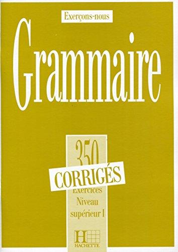 Grammaire. 350 exercices corrigés , niveau supérieur 1
