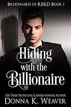 Hiding with the Billionaire (Billionaires of REKD Book 1) by [Donna K. Weaver]
