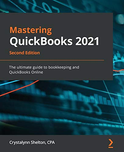Mastering QuickBooks 2021: The ultimate guide to bookkeeping and QuickBooks Online, 2nd Edition
