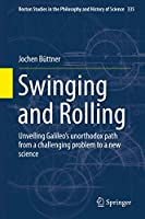 Swinging and Rolling: Unveiling Galileo's unorthodox path from a challenging problem to a new science (Boston Studies in the Philosophy and History of Science (335))
