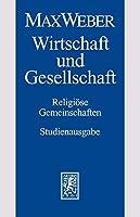 Max Weber-Studienausgabe: Wirtschaft und Gesellschaft. Religiose Gemeinschaften