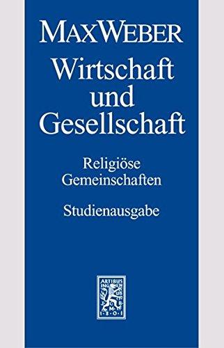 Gesamtausgabe. Studienausgabe: Max Weber-Studienausgabe: Band I/22,2: Wirtschaft und Gesellschaft. Religiöse Gemeinschaften: Band I/22,2: Wirtschaft Und Gesellschaft. Religiose Gemeinschaften