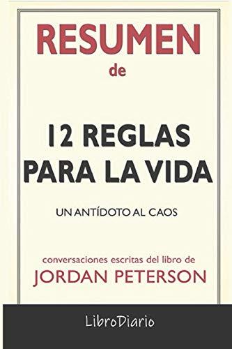 Resumen de 12 Reglas para la Vida: Un antídoto al caos de Jordan Peterson: Conversaciones Escritas