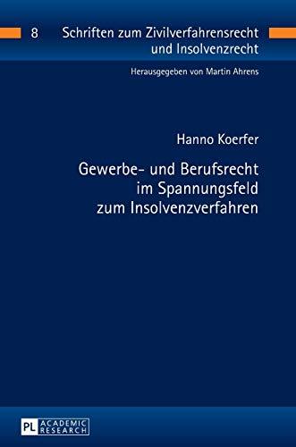 Gewerbe- und Berufsrecht im Spannungsfeld zum Insolvenzverfahren (Schriften zum Zivilverfahrensrecht und Insolvenzrecht, Band 8)