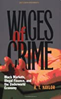 Wages Of Crime: Black Markets, Illegal Finance, And The Underworld Economy