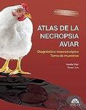 Atlas de la necropsia aviar: Edición actualizada. Diagnóstico macroscópico. Toma de muestras