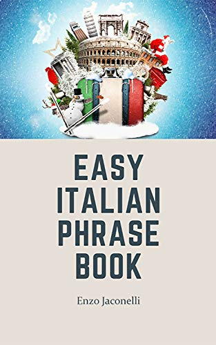 Easy Italian Phrase Book for travelers: Basic Italian Words and Phrases for Your Trip to Italy (English Edition)