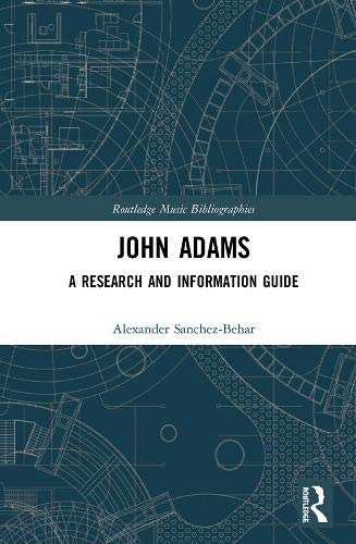 John Adams: A Research and Information Guide (Routledge Music Bibliographies)