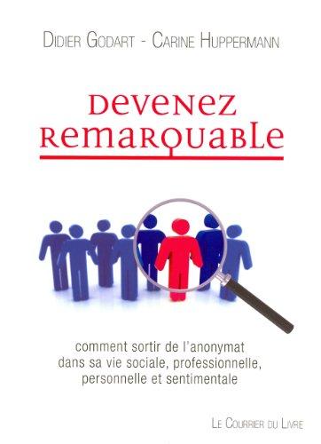 Devenez remarquable : Comment sortir de l'anonymat dans sa vie sociale, professionnelle personnelle et sentimentale