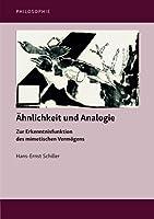 Aehnlichkeit und Analogie: Zur Erkenntnisfunktion des mimetischen Vermoegens