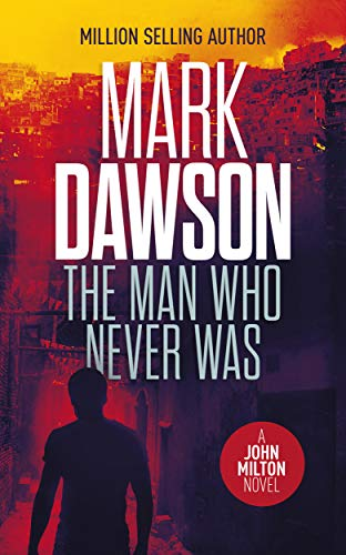 The Man Who Never Was (John Milton Book 16)