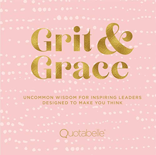 Grit and Grace: Uncommon Wisdom for Inspiring Leaders Designed to Make You Think (Everyday Inspiration, 2)