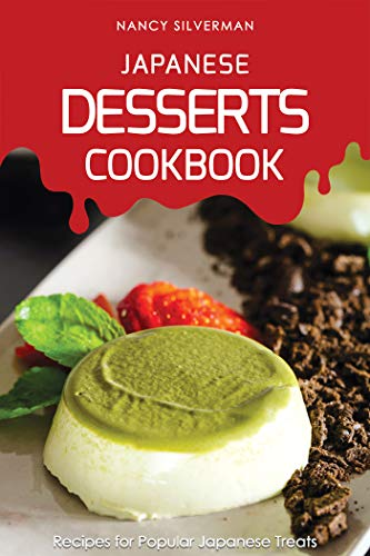 Japanese Desserts Cookbook: Recipes for Popular Japanese Treats (English Edition)