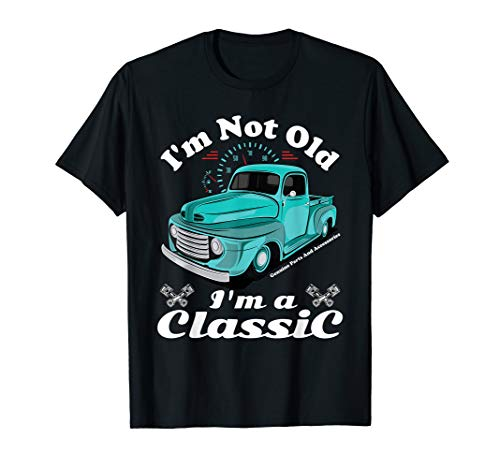 I'm Not Old I'm A Classic Vintage Car Truck Birthday Shirt