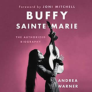 Buffy Sainte-Marie     The Authorized Biography              Written by:                                                                                                                                 Andrea Warner,                                                                                        Joni Mitchell - foreword                               Narrated by:                                                                                                                                 Andrea Warner,                                                                                        Buffy Sainte-Marie                      Length: 8 hrs and 46 mins     2 ratings     Overall 5.0
