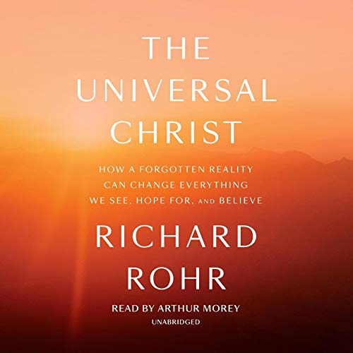 The Universal Christ     How a Forgotten Reality Can Change Everything We See, Hope for, and Believe              By:                                                                                                                                 Richard Rohr                               Narrated by:                                                                                                                                 Arthur Morey                      Length: 8 hrs and 45 mins     314 ratings     Overall 4.8
