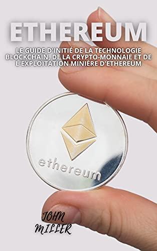 Couverture du livre ETHEREUM: Le guide d'initié de la technologie Blockchain, de la crypto-monnaie et de l'exploitation minière d'Ethereum