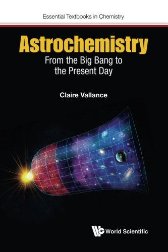 Download Astrochemistry: From The Big Bang To The Present Day (Essential Textbooks in Chemistry) 1786340380
