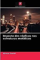 Impacto das réplicas nas estruturas metálicas