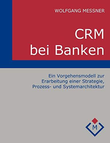 CRM bei Banken: Ein Vorgehensmodell zur Erarbeitung einer Strategie, Prozess- und Systemarchitektur