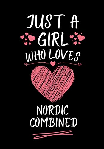Just A Girl Who Loves Nordic Combined: Nordic Combined Lover Gift For Women | Cute Notebook for Nordic Combined Lover