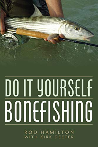 Compare Textbook Prices for Do It Yourself Bonefishing Reprint Edition ISBN 9781493048762 by Hamilton, Rod,Deeter, Kirk