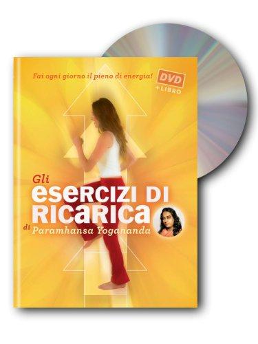 Gli esercizi di ricarica di Paramhansa Yogananda. Con DVD