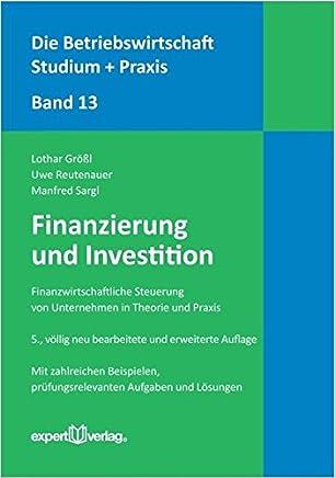 Finanzierung und Investition: Finanzwirtschaftliche Steuerung von Unternehmen in Theorie und Praxis (Die Betriebswirtschaft. Studium und Praxis)