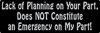 3 - Lack of Planning on Your Part, Does Not Constitute an Emergency on My Part! Helmet/Hard Hat/Motorcycle Sticker 1x3