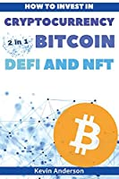 How to Invest in Cryptocurrency, Bitcoin, Defi and NFT - 2 Books in 1: Learn the Secrets to Build Generational Wealth During this Life Changing Bull Run