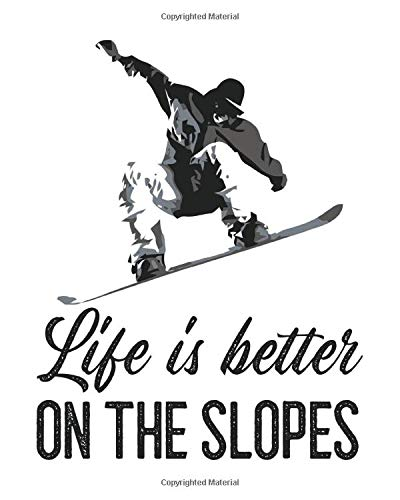 Life is Better on the Slopes: Snowboarding Gift for People Who Love to Snowboard - Cute Saying on Cover Design for Snowboarders - Blank Lined Journal or Notebook