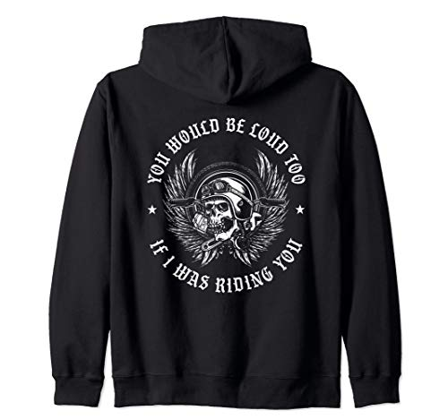 You Would Be Loud Too If I Was Riding You Biker (On Back) Zip Hoodie