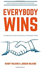 Everybody Wins: 15 Objections And 60 Closes To Eliminate Them