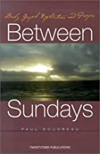 Between Sundays: Daily Gospel Reflections and Prayers (Inspirational Reading for Every Catholic)