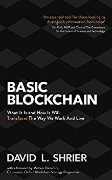 Basic Blockchain  What It Is and How It Will Transform the Way We Work and Live