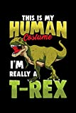 This Is My Human Costume I'm Really A T-Rex: Funny This Is My Human Costume I'm Really A...
