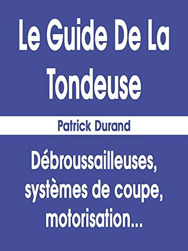 Le Guide De La Tondeuse: Débroussailleuses, Systèmes de Coupe, Motorisation... / 8,5x11 pouces / 208 pages
