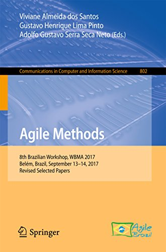 Agile Methods: 8th Brazilian Workshop, WBMA 2017, Belém, Brazil, September 13–14, 2017, Revised Selected Papers (Communications in Computer and Information Science Book 802) (English Edition)