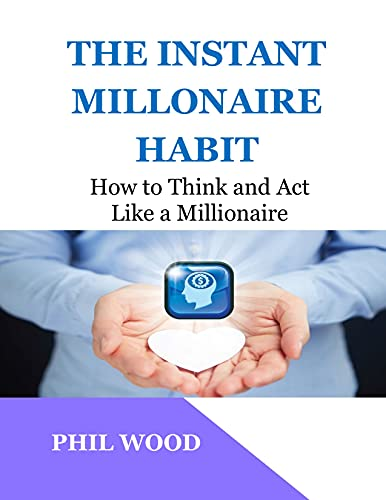 THE INSTANT MILLONAIRE HABIT: How to Think and Act Like a Millionaire (English Edition)