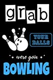 Grab Your Balls Were Goin Bowling: Bowling Game Record Book, Can be Used in Casual or Tournament Play - Score Keepers for Personal and Team Records - 100 Pages (French Edition)