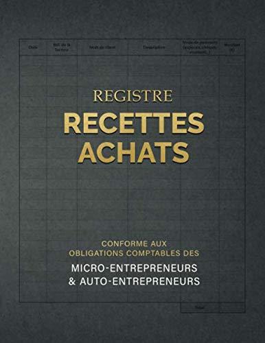 Registre Recettes Achats conforme aux obligations comptables des micro-entrepreneurs et auto-entrepreneurs | Livre Journal des Recettes Dépenses pour auto-entrepreneurs et micro-entreprises