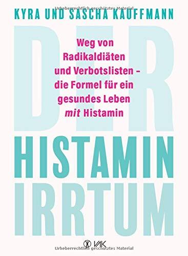 Der Histamin-Irrtum: Weg von Radikaldiäten und Verbotslisten - die Formel für ein gesundes Leben...