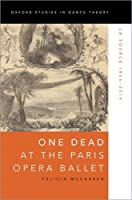 One Dead at the Paris Opera Ballet: La Source 1866-2014 (Oxford Studies in Dance Theory)