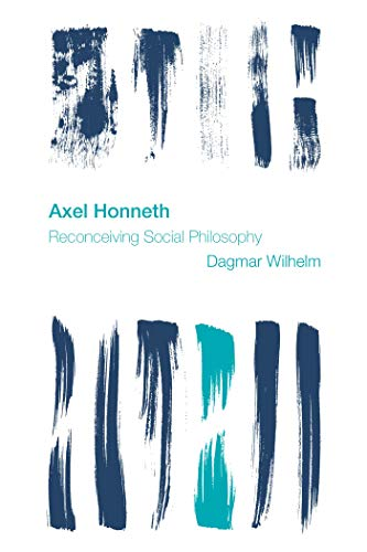 Axel Honneth: Reconceiving Social Philosophy (Reframing the Boundaries: Thinking the Political) (English Edition)